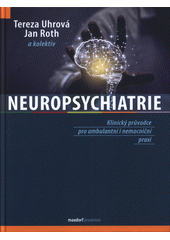 Neuropsychiatrie : klinický průvodce pro ambulantní i nemocniční praxi  (odkaz v elektronickém katalogu)