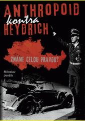 Anthropoid kontra Heydrich : známe celou pravdu?  (odkaz v elektronickém katalogu)