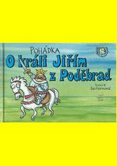 Pohádka o králi Jiřím z Poděbrad  (odkaz v elektronickém katalogu)