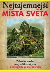 Nejtajemnější místa světa : záhadné stavby, nevysvětlitelné jevy a místa, kde se dějí zázraky  (odkaz v elektronickém katalogu)