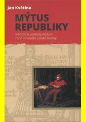 Mýtus republiky : identita a politický diskurz raněnovověké polské šlechty  (odkaz v elektronickém katalogu)