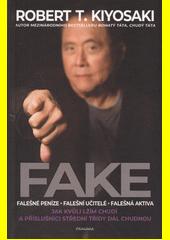 Fake : falešné peníze - falešní učitelé - falešná aktiva : jak kvůli lžím chudí a příslušníci střední třídy dál chudnou  (odkaz v elektronickém katalogu)