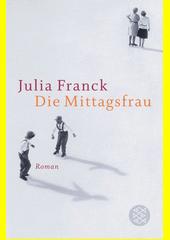 Die Mittagsfrau : Roman  (odkaz v elektronickém katalogu)