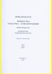 Bibliografie Miroslava Vejlupka - Čerchovského, lokálně katalogizovaná Knihovnou Národního muzea : bilance k 1. březnu 2020  (odkaz v elektronickém katalogu)
