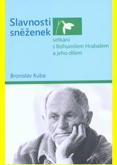 Slavnosti sněženek : setkání s Bohumilem Hrabalem a jeho dílem  (odkaz v elektronickém katalogu)