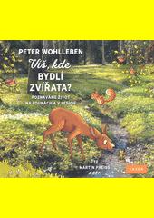 Víš, kde bydlí zvířata? : poznáváme život na loukách a v lesích  (odkaz v elektronickém katalogu)