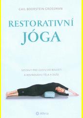 Restorativní jóga : sestavy pro úlevu od bolesti a rovnováhu těla a duše  (odkaz v elektronickém katalogu)