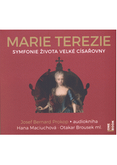 Marie Terezie : symfonie života velké císařovny  (odkaz v elektronickém katalogu)
