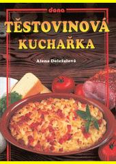 Těstovinová kuchařka / Alena Doležalová (odkaz v elektronickém katalogu)