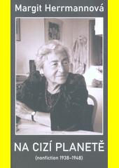 Na cizí planetě : (nonfiction 1938-1948)  (odkaz v elektronickém katalogu)