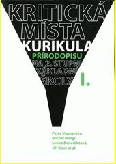 Kritická místa kurikula přírodopisu na 2. stupni základní školy. I.  (odkaz v elektronickém katalogu)
