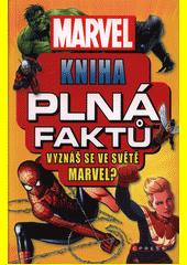 Marvel : kniha plná faktů : vyznáte se ve vesmíru Marvel?  (odkaz v elektronickém katalogu)