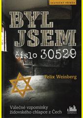 Byl jsem číslo 30529 : válečné vzpomínky židovského chlapce z Čech  (odkaz v elektronickém katalogu)