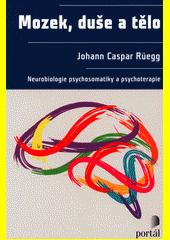 Mozek, duše a tělo : neurobiologie psychosomatiky a psychoterapie  (odkaz v elektronickém katalogu)