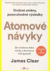 Atomové návyky : jak si budovat dobré návyky a zbavovat se těch špatných  (odkaz v elektronickém katalogu)