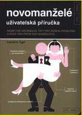 Novomanželé - uživatelská příručka : nezbytné informace, tipy pro řešení problémů a rady pro první rok manželství  (odkaz v elektronickém katalogu)