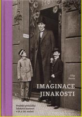 Imaginace jinakosti : pražské přehlídky lidských kuriozit v 19. a 20. století  (odkaz v elektronickém katalogu)