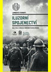 Iluzorní spojenectví : role Itálie v procesu formování Československa  (odkaz v elektronickém katalogu)
