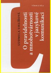 O pravidelnosti a mnohotvárnosti v jazykové komunikaci : výbor z díla  (odkaz v elektronickém katalogu)