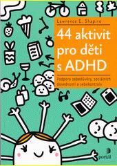 44 aktivit pro děti s ADHD : podpora sebedůvěry, sociálních dovedností a sebekontroly  (odkaz v elektronickém katalogu)