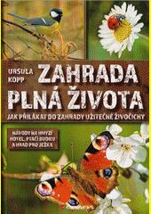 Zahrada plná života : jak přilákat do zahrady užitečné živočichy  (odkaz v elektronickém katalogu)