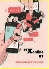 Sexonline. #1, Mamánci a jiná individua  (odkaz v elektronickém katalogu)