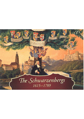 The Schwarzenbergs : 1615-1789  (odkaz v elektronickém katalogu)