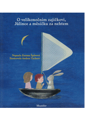 O velikonočním zajíčkovi, Jůlince a měsíčku za nehtem  (odkaz v elektronickém katalogu)
