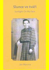 Slunce ve tváři = Sunlight on my face  (odkaz v elektronickém katalogu)