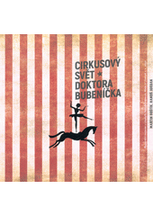 Cirkusový svět doktora Bubeníčka  (odkaz v elektronickém katalogu)