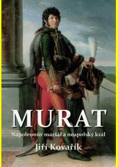 Murat : Napolenův maršál a neapolský král  (odkaz v elektronickém katalogu)