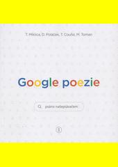 Google poezie : psáno našeptávačem  (odkaz v elektronickém katalogu)