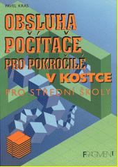 Obsluha počítače pro pokročilé v kostce :pro pokročilé /Pavel Kras (odkaz v elektronickém katalogu)