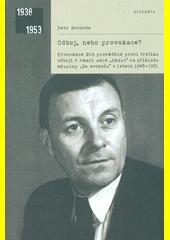 Odboj, nebo provokace? : provokace StB prováděné proti třetímu odboji v rámci akce  Skaut  na příkladu skupiny  Za svobodu  v letech 1948-1951  (odkaz v elektronickém katalogu)