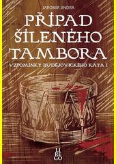 Případ šíleného tambora : vzpomínky budějovického kata I  (odkaz v elektronickém katalogu)