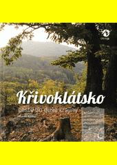 Křivoklátsko : cesta do duše krajiny : netradiční průvodce po zapomenutých příbězích královských lesů  (odkaz v elektronickém katalogu)