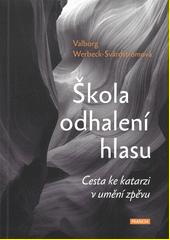 Škola odhalení hlasu : cesta ke katarzi v umění zpěvu  (odkaz v elektronickém katalogu)