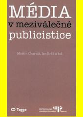 Média v meziválečné publicistice : kapitoly z dějin českého myšlení o médiích 1918-1938 (II.)  (odkaz v elektronickém katalogu)