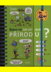 Řekni mi, jak chránit přírodu? : čtení před spaním pro zvídavé děti  (odkaz v elektronickém katalogu)