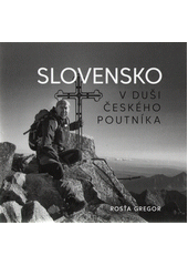 Slovensko v duši českého poutníka : etnografický dokument  (odkaz v elektronickém katalogu)