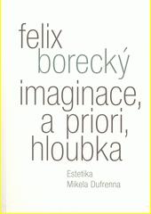 Imaginace, a priori, hloubka : estetika Mikela Dufrenna  (odkaz v elektronickém katalogu)