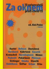 Za oknem : 19 spisovatelů proti covid-19  (odkaz v elektronickém katalogu)
