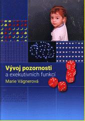 Vývoj pozornosti a exekutivních funkcí  (odkaz v elektronickém katalogu)