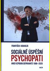 Sociálně úspěšní psychopati, aneb, Vzpoura deprivantů 1996-2020  (odkaz v elektronickém katalogu)