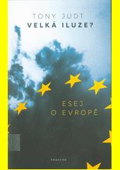 Velká iluze? : esej o Evropě  (odkaz v elektronickém katalogu)