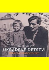Ukradené dětství : příběh svatobořických dětí  (odkaz v elektronickém katalogu)