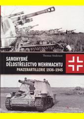 Samohybné dělostřelectvo Wermachtu : Panzerartillerie v letech 1936-1945  (odkaz v elektronickém katalogu)