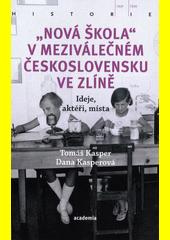 Nová škola  v meziválečném Československu ve Zlíně : ideje, aktéři, místa  (odkaz v elektronickém katalogu)