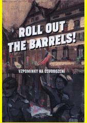 Roll out the barrels! : vzpomínky na osvobození  (odkaz v elektronickém katalogu)