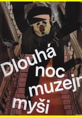 Dlouhá noc muzejní myši, aneb, V muzeu nemají živá zvířata co dělat  (odkaz v elektronickém katalogu)
